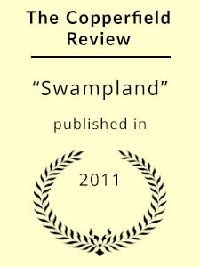 """Swampland"" published by The Copperfield Review"