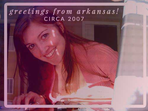 Greetings from Arkansas, circa 2007