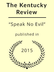 """Speak No Evil,"" published in The Kentucky Review"