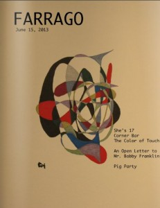 "Farrago, June 2013 issue. Featuring ""An Open Letter to Mr. Bobby Franklin,"" short fiction by Jenni Wiltz."