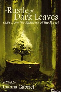 A Rustle of Dark Leaves, edited by Inanna Gabriel. Featuring short fiction by Jenni Wiltz.
