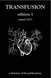 "Transfusion, published by Bleeding Heart Publications. Featuring ""Splinters,"" short fiction by Jenni Wiltz."