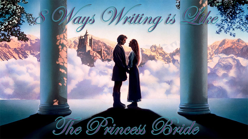 8 Ways Writing Is Like The Princess Bride