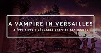 Read the first 3 chapters of A Vampire in Versailles now!